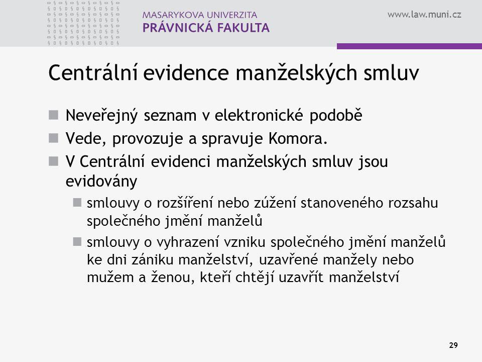 www.law.muni.cz 29 Centrální evidence manželských smluv Neveřejný seznam v elektronické podobě Vede, provozuje a spravuje Komora. V Centrální evidenci