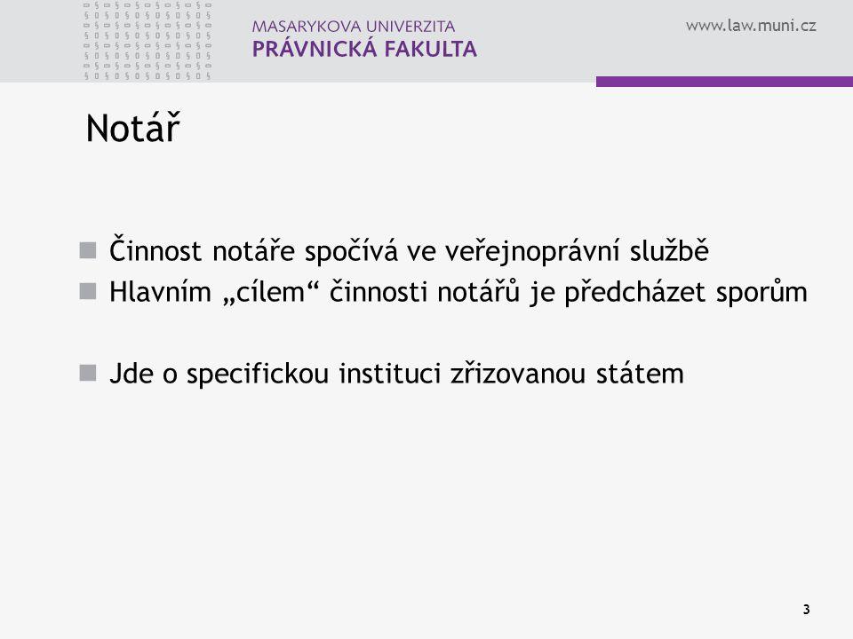 """www.law.muni.cz 3 Notář Činnost notáře spočívá ve veřejnoprávní službě Hlavním """"cílem"""" činnosti notářů je předcházet sporům Jde o specifickou instituc"""