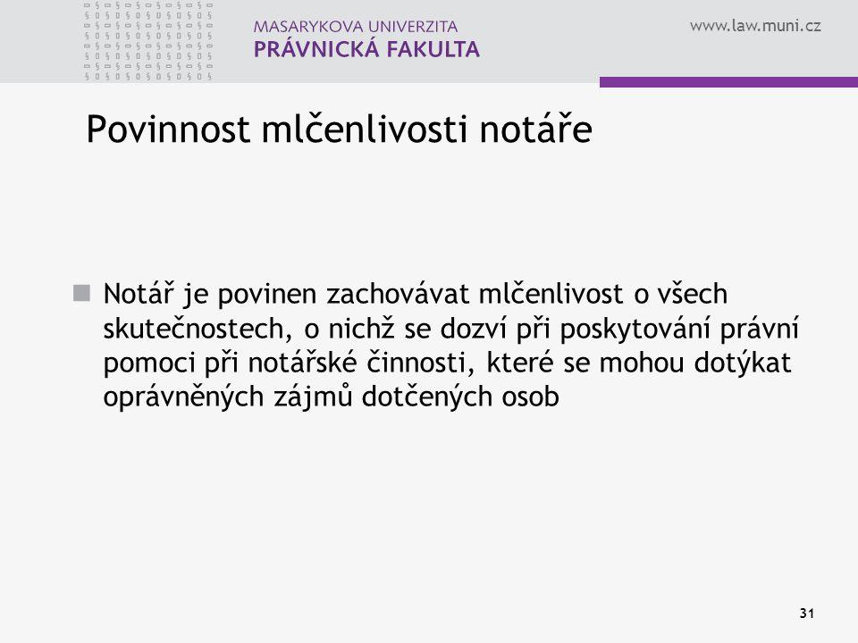 www.law.muni.cz 31 Povinnost mlčenlivosti notáře Notář je povinen zachovávat mlčenlivost o všech skutečnostech, o nichž se dozví při poskytování právn