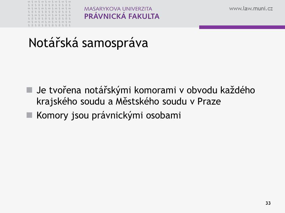 www.law.muni.cz 33 Notářská samospráva Je tvořena notářskými komorami v obvodu každého krajského soudu a Městského soudu v Praze Komory jsou právnický