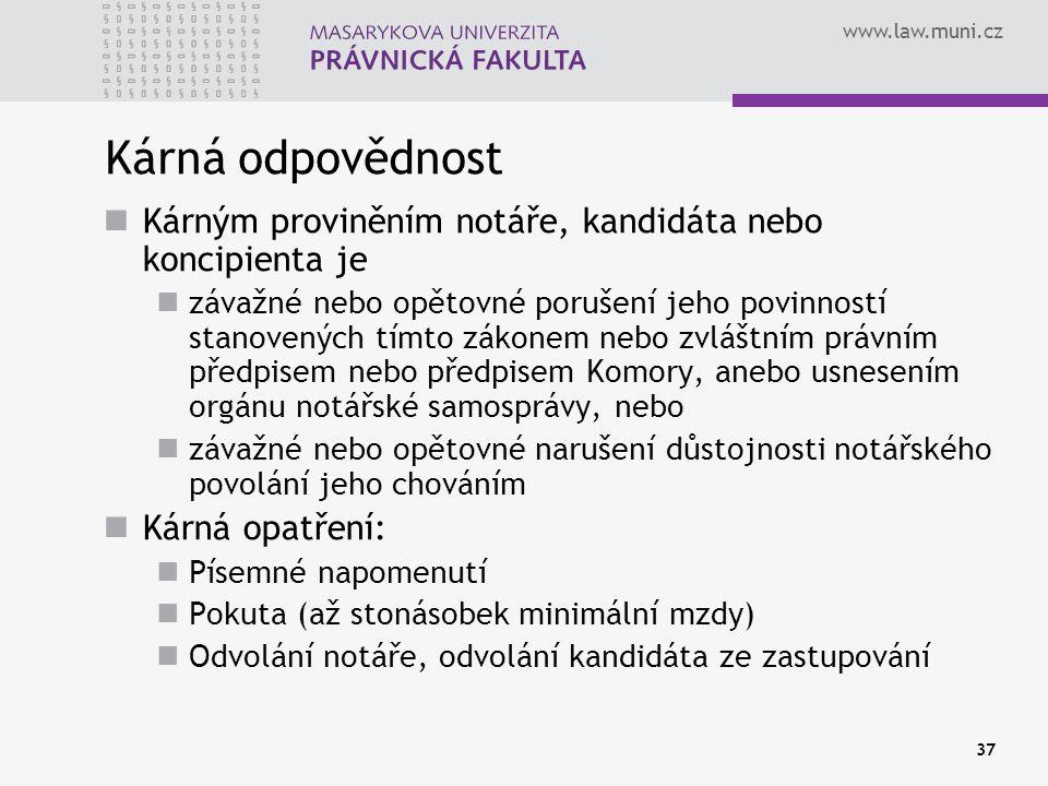 www.law.muni.cz 37 Kárná odpovědnost Kárným proviněním notáře, kandidáta nebo koncipienta je závažné nebo opětovné porušení jeho povinností stanovenýc