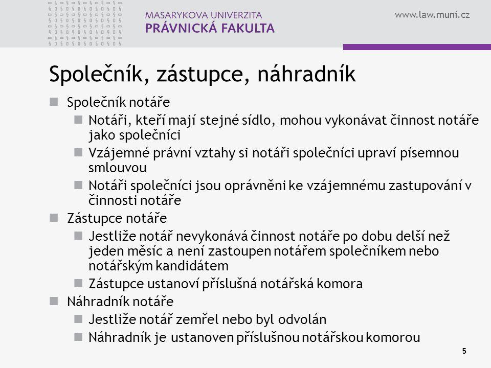 www.law.muni.cz 5 Společník, zástupce, náhradník Společník notáře Notáři, kteří mají stejné sídlo, mohou vykonávat činnost notáře jako společníci Vzáj