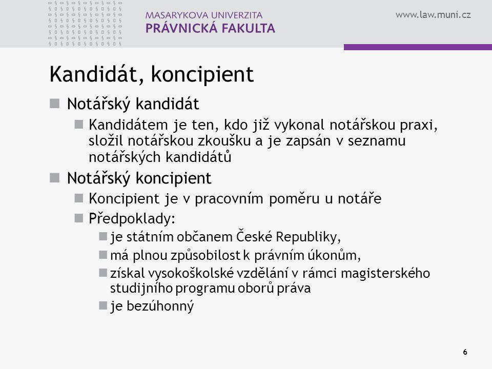 www.law.muni.cz 6 Kandidát, koncipient Notářský kandidát Kandidátem je ten, kdo již vykonal notářskou praxi, složil notářskou zkoušku a je zapsán v se