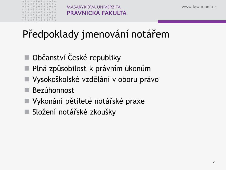 www.law.muni.cz 7 Předpoklady jmenování notářem Občanství České republiky Plná způsobilost k právním úkonům Vysokoškolské vzdělání v oboru právo Bezúh