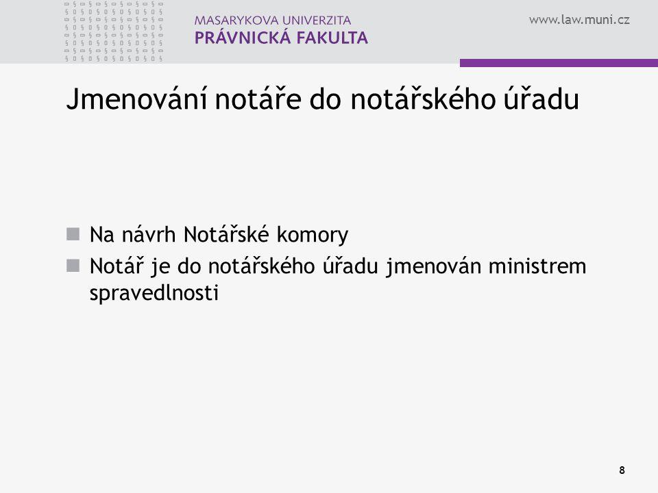 www.law.muni.cz 8 Jmenování notáře do notářského úřadu Na návrh Notářské komory Notář je do notářského úřadu jmenován ministrem spravedlnosti