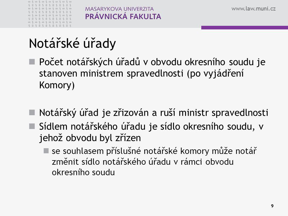 www.law.muni.cz 9 Notářské úřady Počet notářských úřadů v obvodu okresního soudu je stanoven ministrem spravedlnosti (po vyjádření Komory) Notářský úř