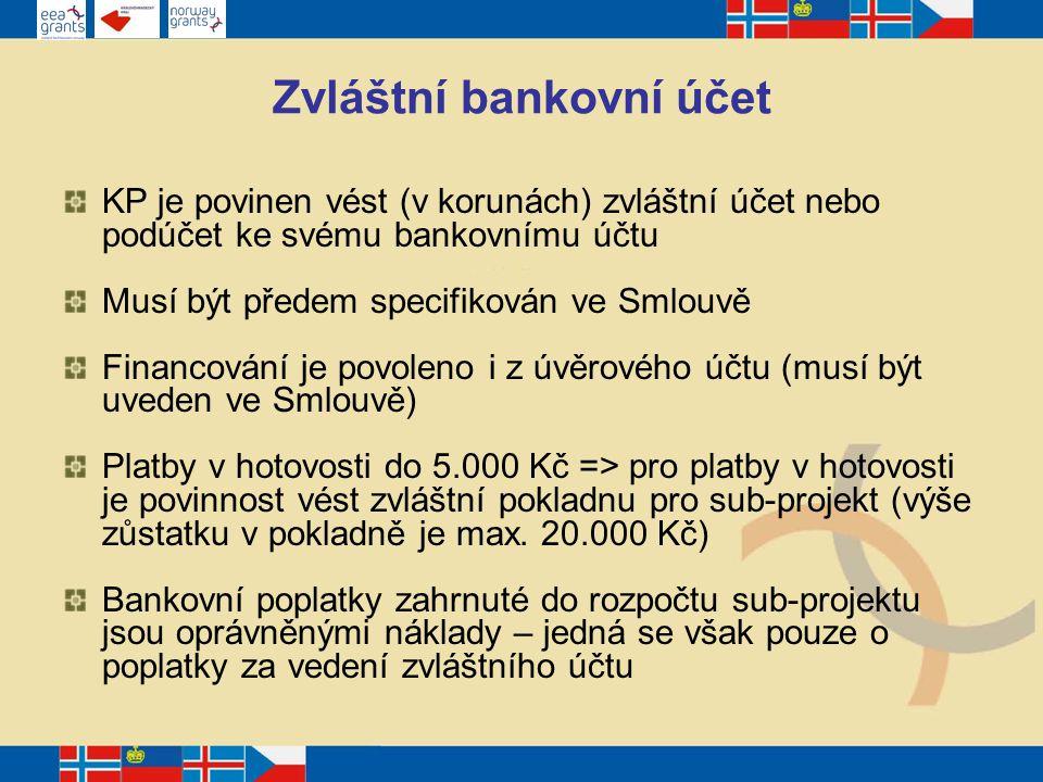 Zvláštní bankovní účet KP je povinen vést (v korunách) zvláštní účet nebo podúčet ke svému bankovnímu účtu Musí být předem specifikován ve Smlouvě Financování je povoleno i z úvěrového účtu (musí být uveden ve Smlouvě) Platby v hotovosti do 5.000 Kč => pro platby v hotovosti je povinnost vést zvláštní pokladnu pro sub-projekt (výše zůstatku v pokladně je max.