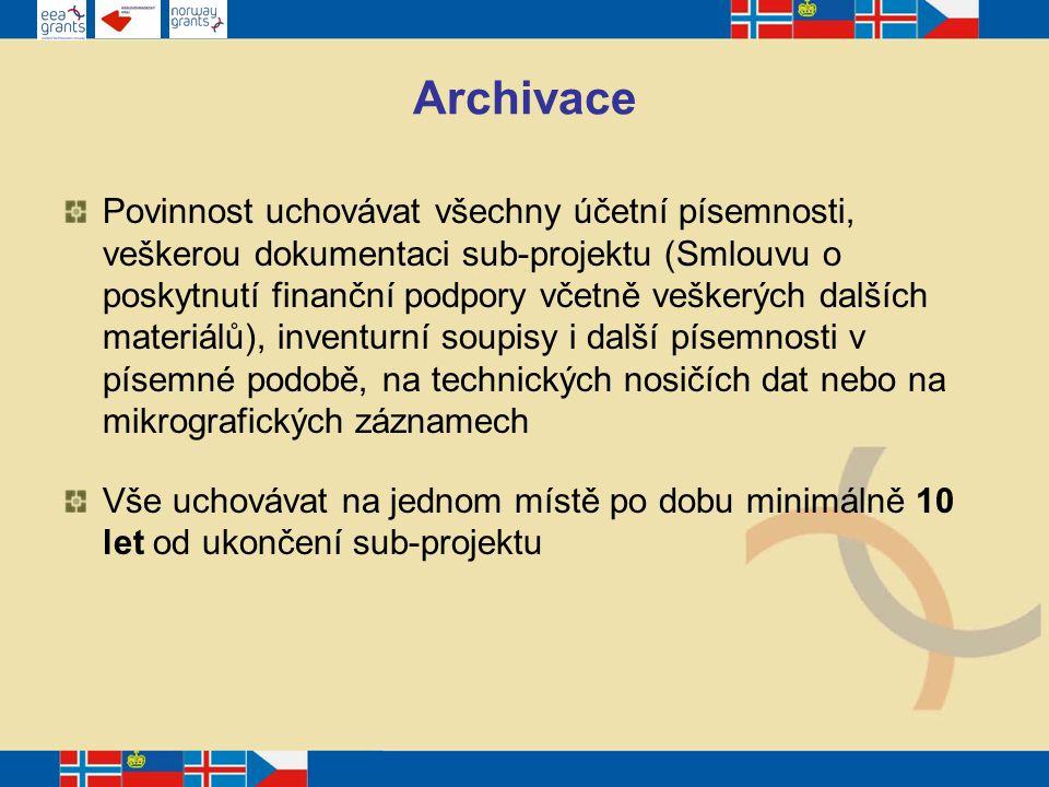Archivace Povinnost uchovávat všechny účetní písemnosti, veškerou dokumentaci sub-projektu (Smlouvu o poskytnutí finanční podpory včetně veškerých dalších materiálů), inventurní soupisy i další písemnosti v písemné podobě, na technických nosičích dat nebo na mikrografických záznamech Vše uchovávat na jednom místě po dobu minimálně 10 let od ukončení sub-projektu