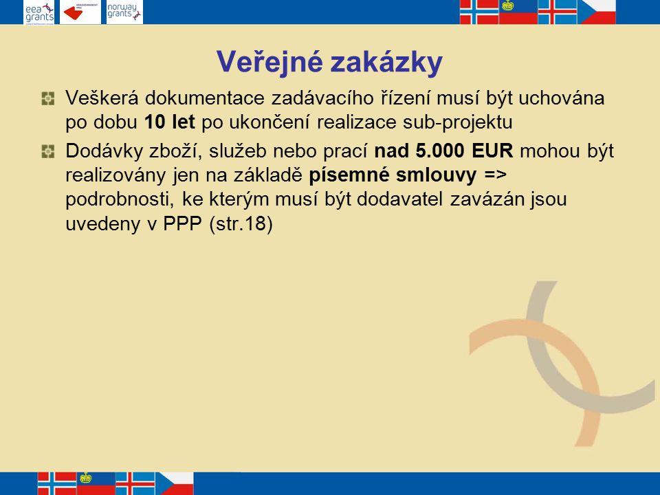 Veřejné zakázky Veškerá dokumentace zadávacího řízení musí být uchována po dobu 10 let po ukončení realizace sub-projektu Dodávky zboží, služeb nebo prací nad 5.000 EUR mohou být realizovány jen na základě písemné smlouvy => podrobnosti, ke kterým musí být dodavatel zavázán jsou uvedeny v PPP (str.18)