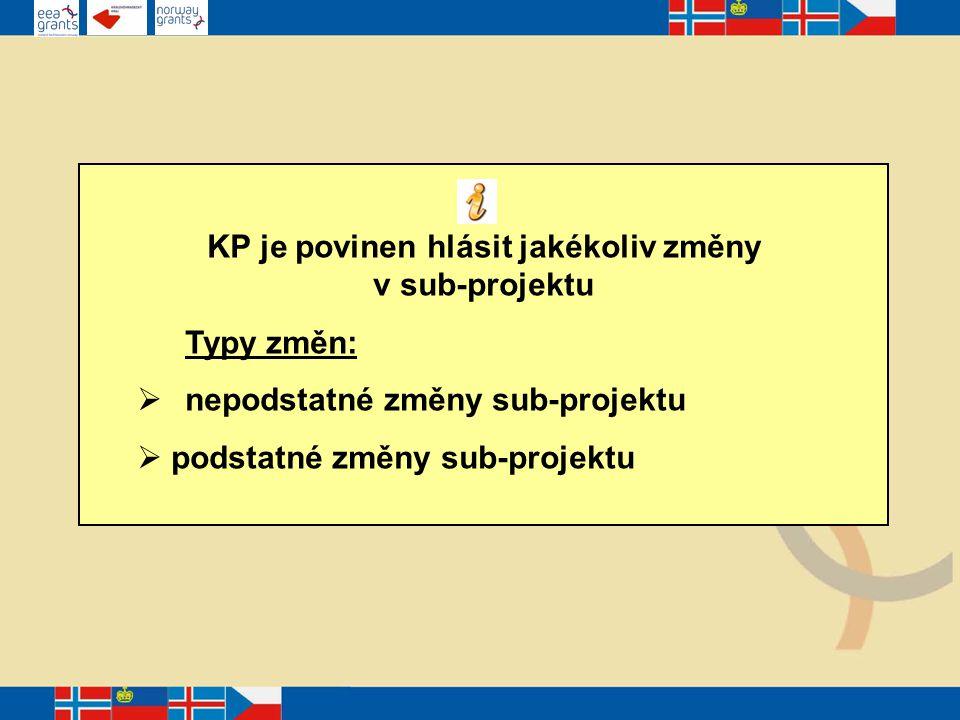 KP je povinen hlásit jakékoliv změny v sub-projektu Typy změn:  nepodstatné změny sub-projektu  podstatné změny sub-projektu