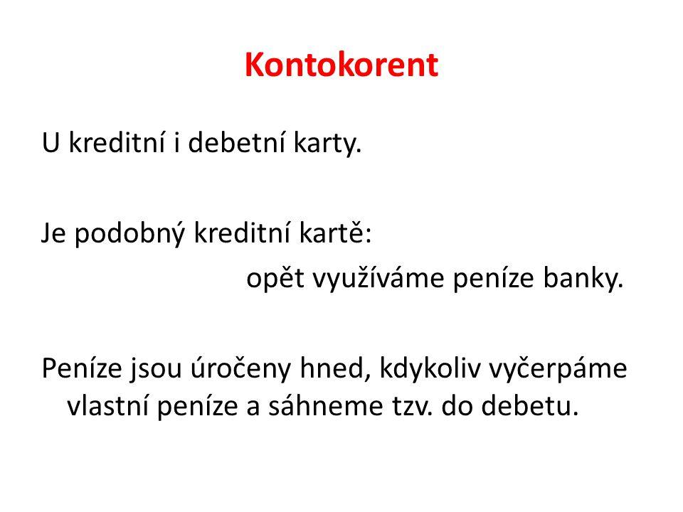 Kontokorent U kreditní i debetní karty. Je podobný kreditní kartě: opět využíváme peníze banky.