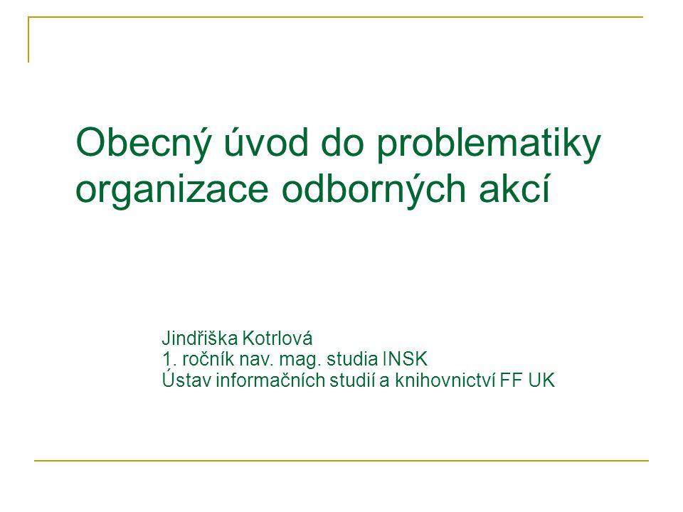 Obecný úvod do problematiky organizace odborných akcí Jindřiška Kotrlová 1.