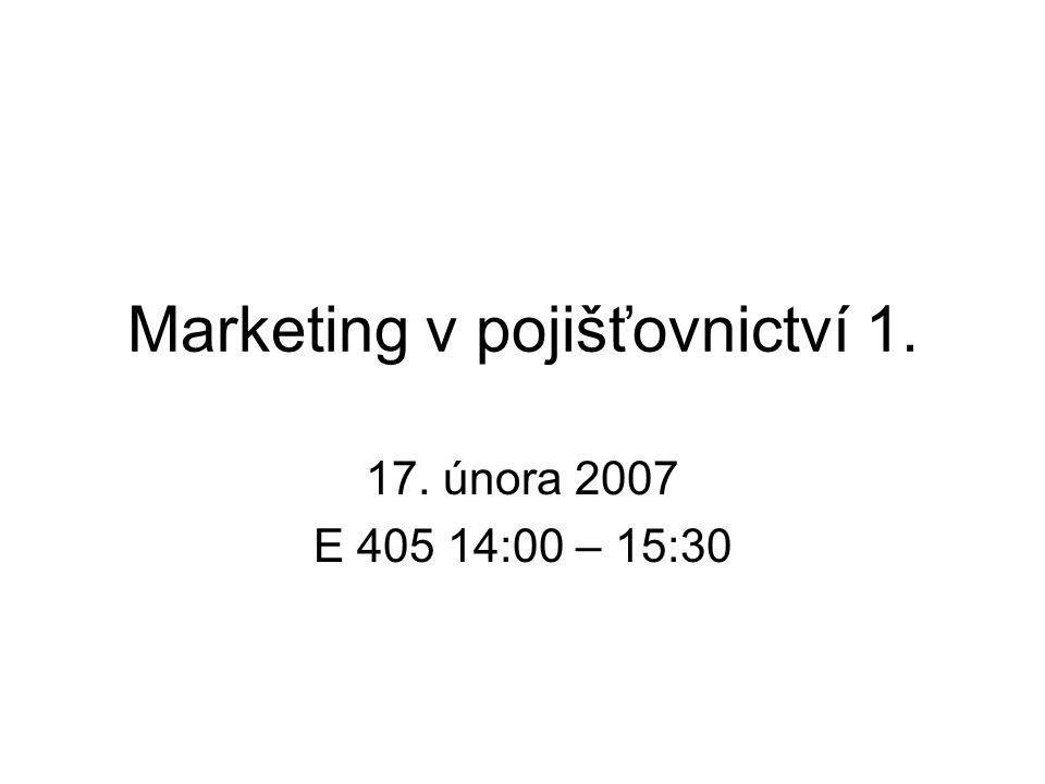 Marketing v pojišťovnictví 1. 17. února 2007 E 405 14:00 – 15:30
