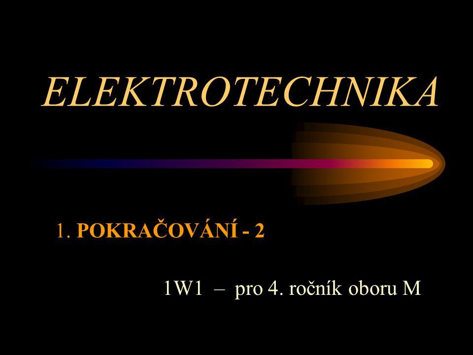 ELEKTROTECHNIKA 1W1 – pro 4. ročník oboru M 1. POKRAČOVÁNÍ - 2