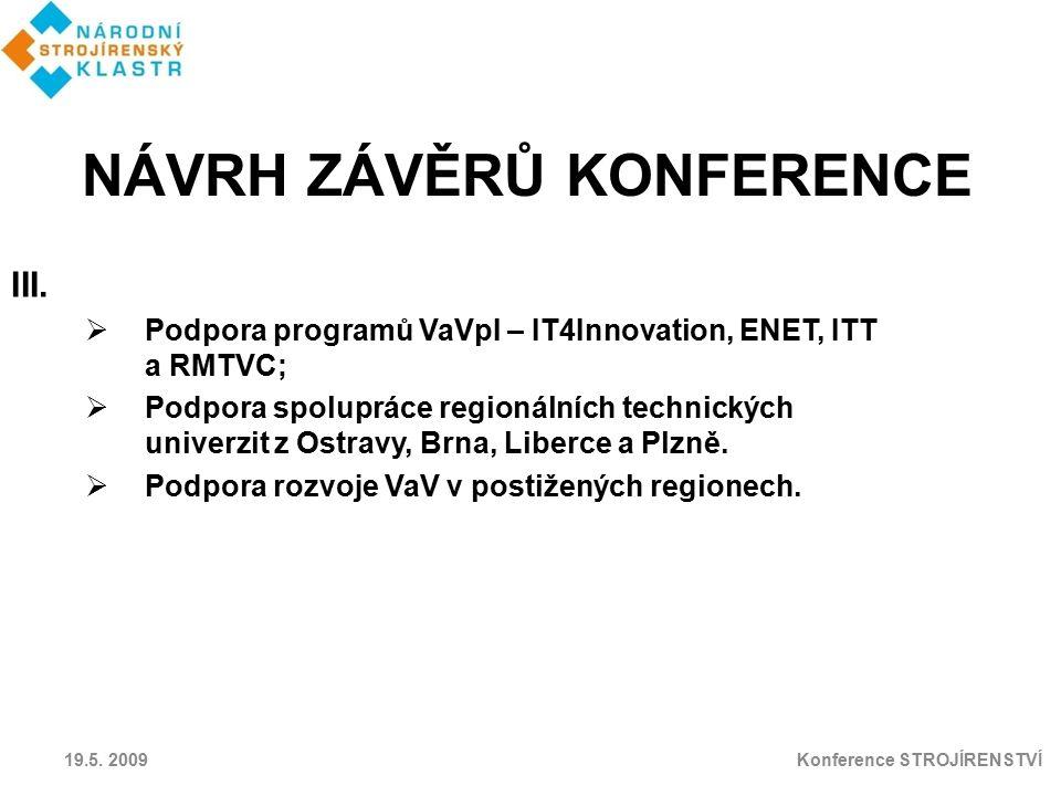 19.5. 2009 Konference STROJÍRENSTVÍ III.  Podpora programů VaVpI – IT4Innovation, ENET, ITT a RMTVC;  Podpora spolupráce regionálních technických un