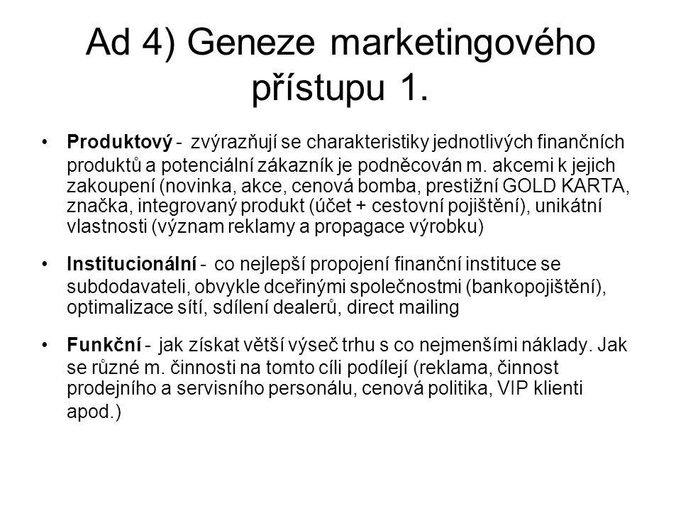 Ad 4) Geneze marketingového přístupu 1. Produktový - zvýrazňují se charakteristiky jednotlivých finančních produktů a potenciální zákazník je podněcov