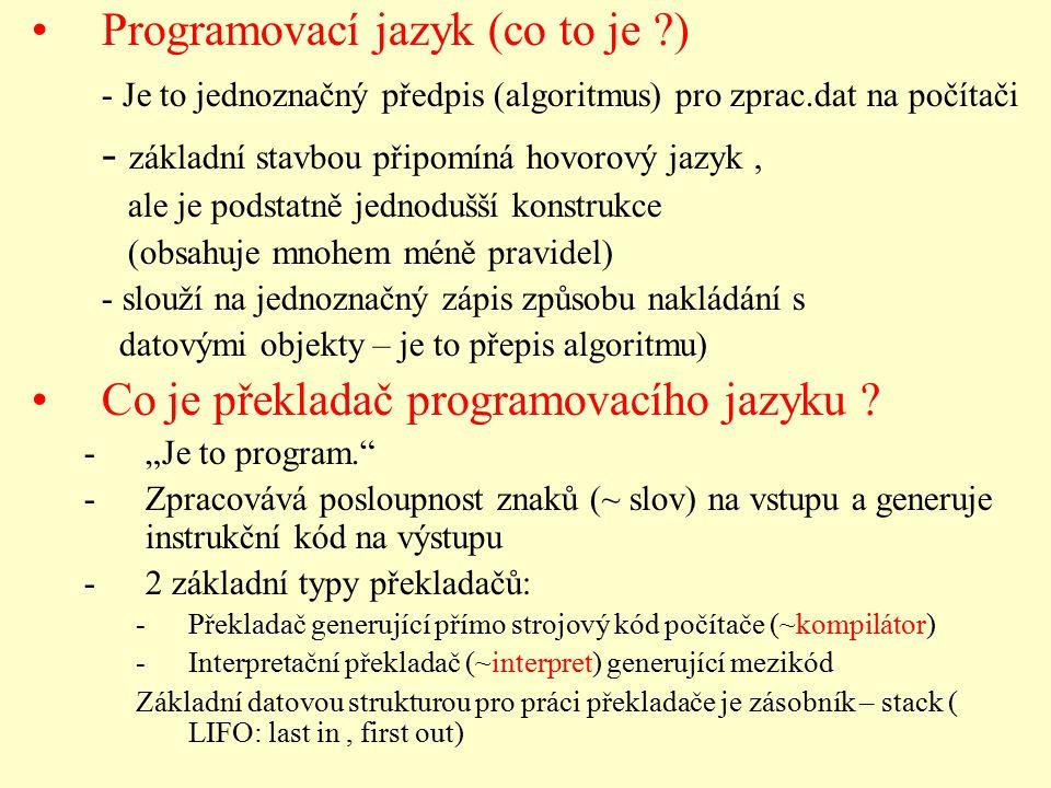 Programovací jazyk (co to je ?) - Je to jednoznačný předpis (algoritmus) pro zprac.dat na počítači - základní stavbou připomíná hovorový jazyk, ale je