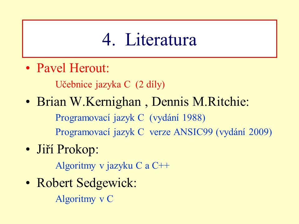 4. Literatura Pavel Herout: Učebnice jazyka C (2 díly) Brian W.Kernighan, Dennis M.Ritchie: Programovací jazyk C (vydání 1988) Programovací jazyk C ve