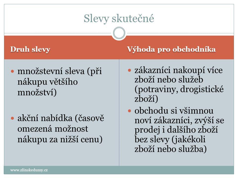 Druh slevy Výhoda pro obchodníka www.zlinskedumy.cz množstevní sleva (při nákupu většího množství) akční nabídka (časově omezená možnost nákupu za niž