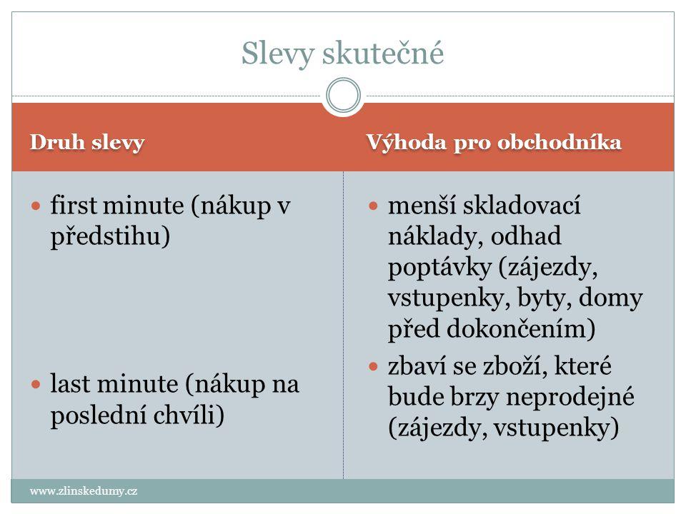 Druh slevy Výhoda pro obchodníka www.zlinskedumy.cz first minute (nákup v předstihu) last minute (nákup na poslední chvíli) menší skladovací náklady,