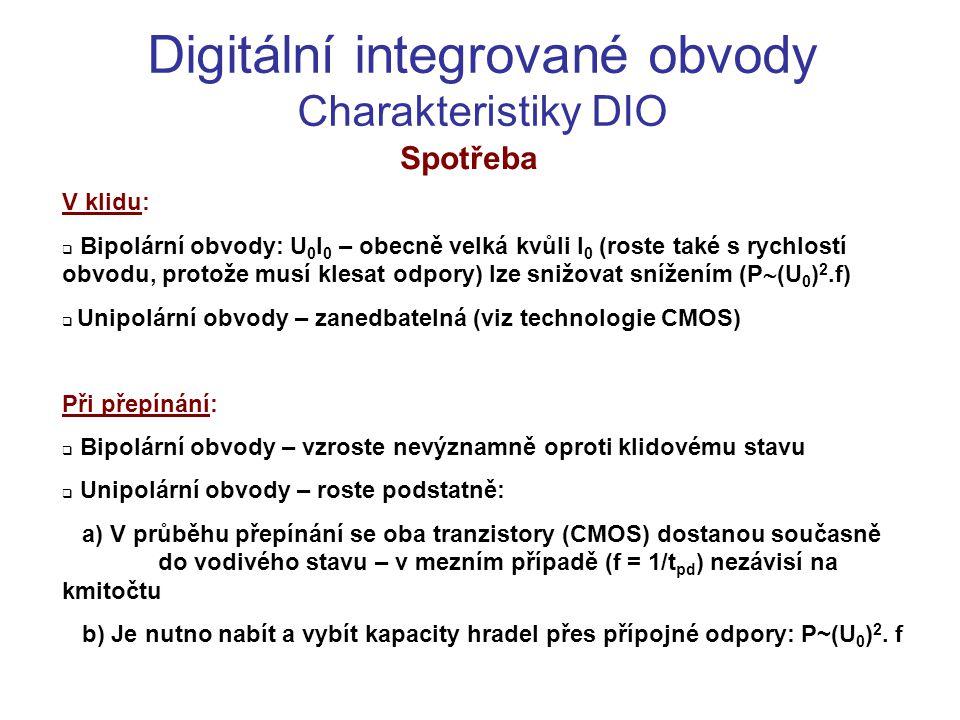 Digitální integrované obvody Charakteristiky DIO Spotřeba V klidu:  Bipolární obvody: U 0 I 0 – obecně velká kvůli I 0 (roste také s rychlostí obvodu