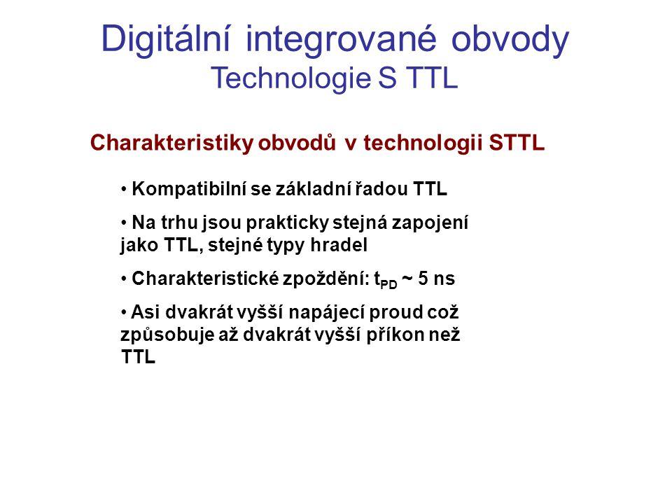 Digitální integrované obvody Technologie S TTL Charakteristiky obvodů v technologii STTL Kompatibilní se základní řadou TTL Na trhu jsou prakticky ste