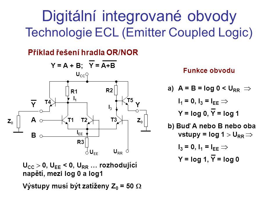 Digitální integrované obvody Technologie ECL (Emitter Coupled Logic) Příklad řešení hradla OR/NOR Y = A + B; Y = A+B U CC  0, U EE < 0, U RR … rozhod