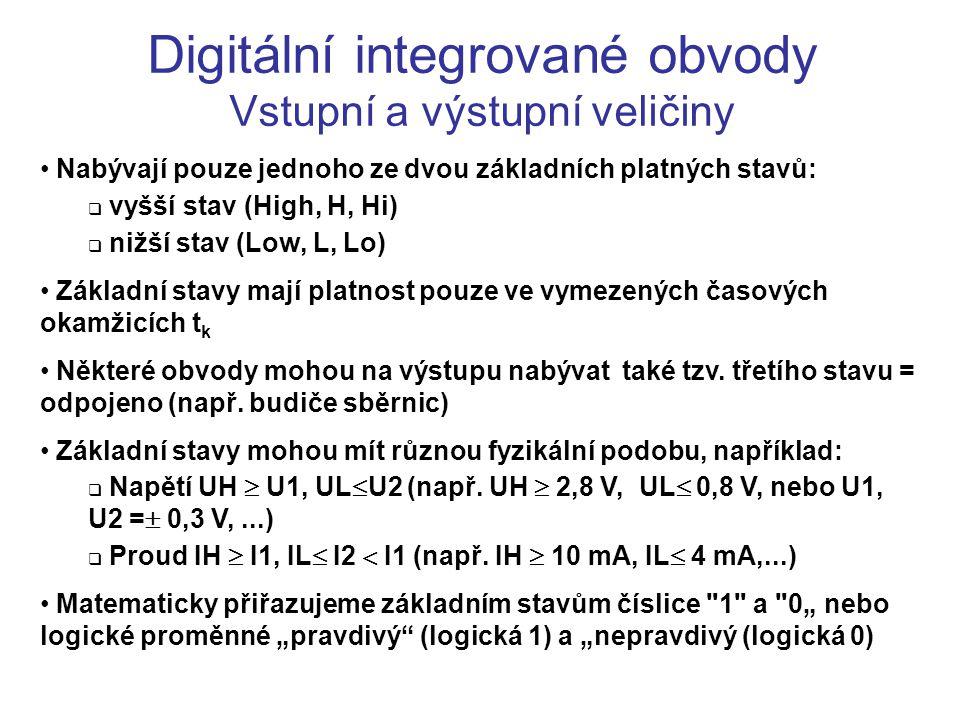 Digitální integrované obvody Vstupní a výstupní veličiny Nabývají pouze jednoho ze dvou základních platných stavů:  vyšší stav (High, H, Hi)  nižší