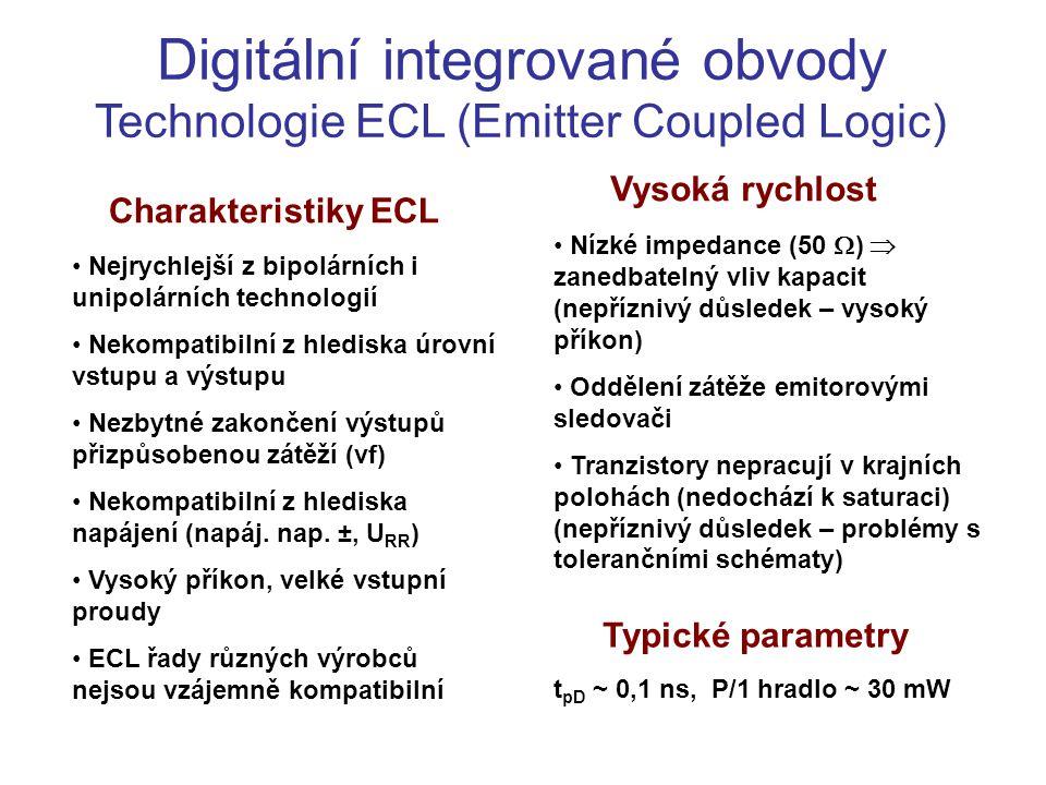 Digitální integrované obvody Technologie ECL (Emitter Coupled Logic) Charakteristiky ECL Nejrychlejší z bipolárních i unipolárních technologií Nekompa