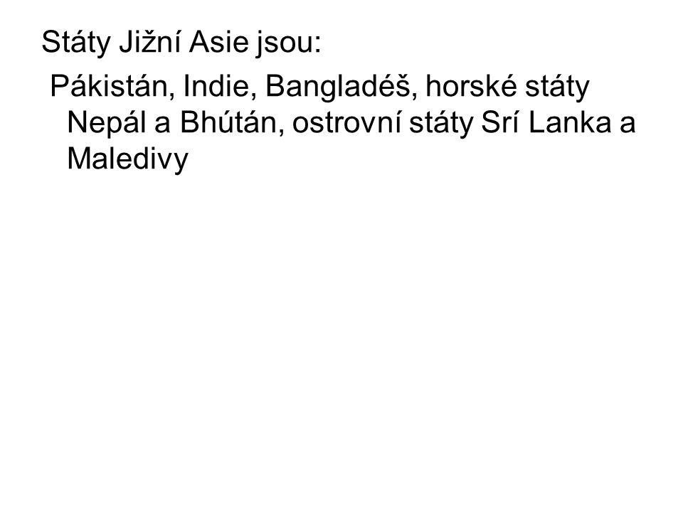Státy Jižní Asie jsou: Pákistán, Indie, Bangladéš, horské státy Nepál a Bhútán, ostrovní státy Srí Lanka a Maledivy