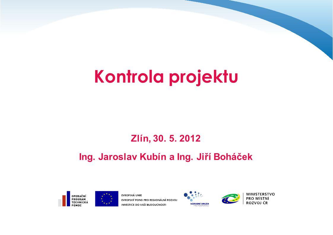 Kontrola projektu Zlín, 30. 5. 2012 Ing. Jaroslav Kubín a Ing. Jiří Boháček