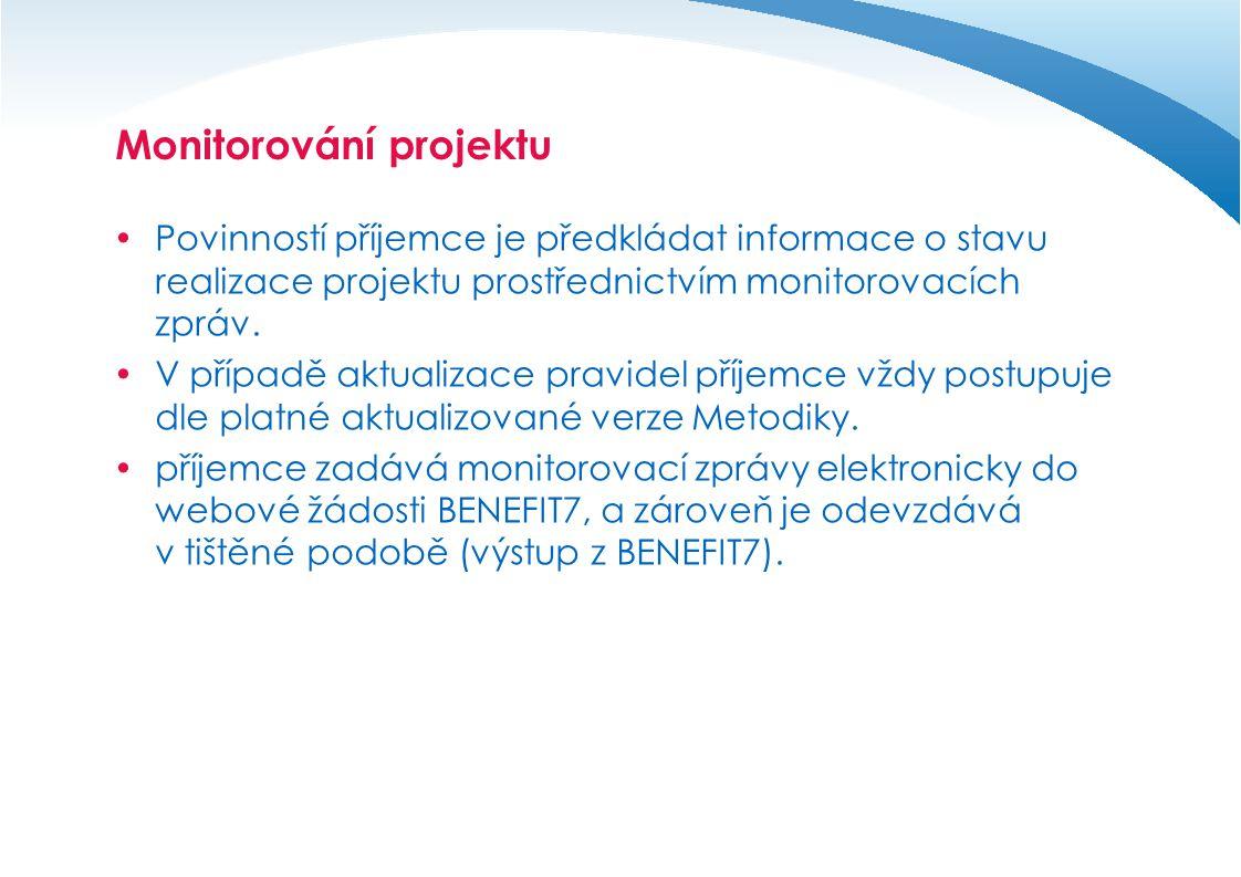 Monitorování projektu  Povinností příjemce je předkládat informace o stavu realizace projektu prostřednictvím monitorovacích zpráv.  V případě aktua