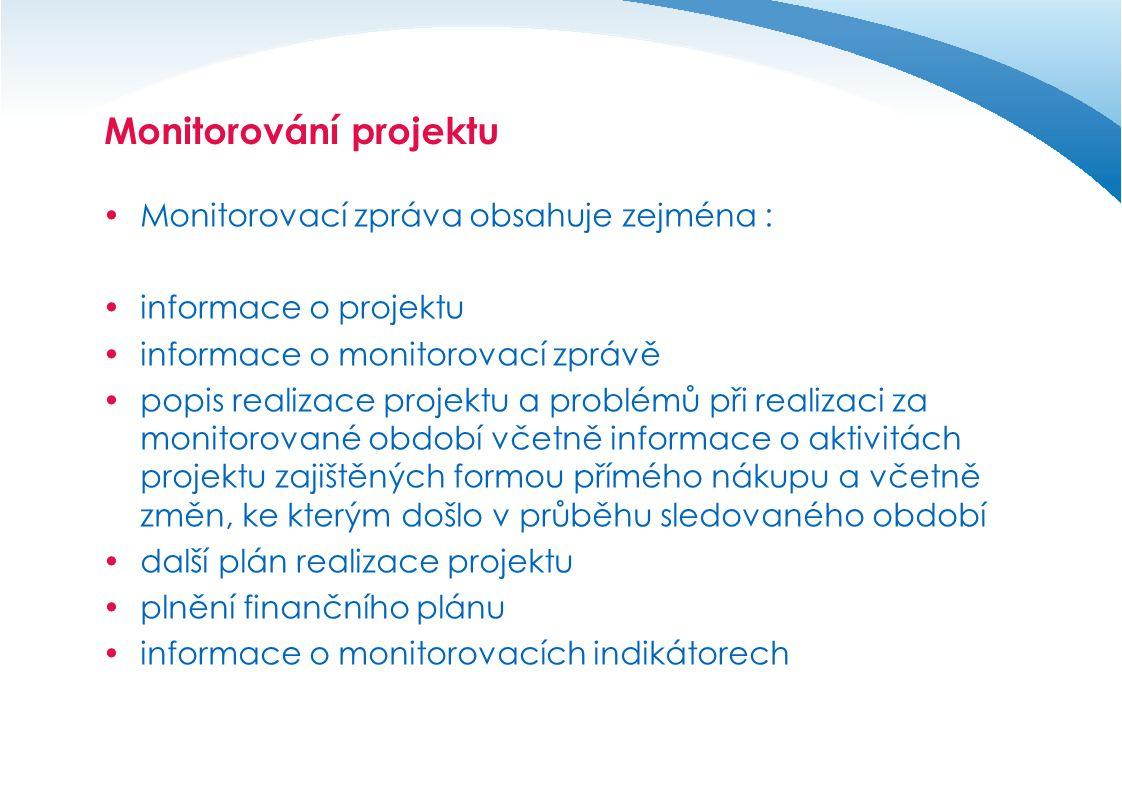 Monitorování projektu  Monitorovací zpráva obsahuje zejména :  informace o projektu  informace o monitorovací zprávě  popis realizace projektu a p