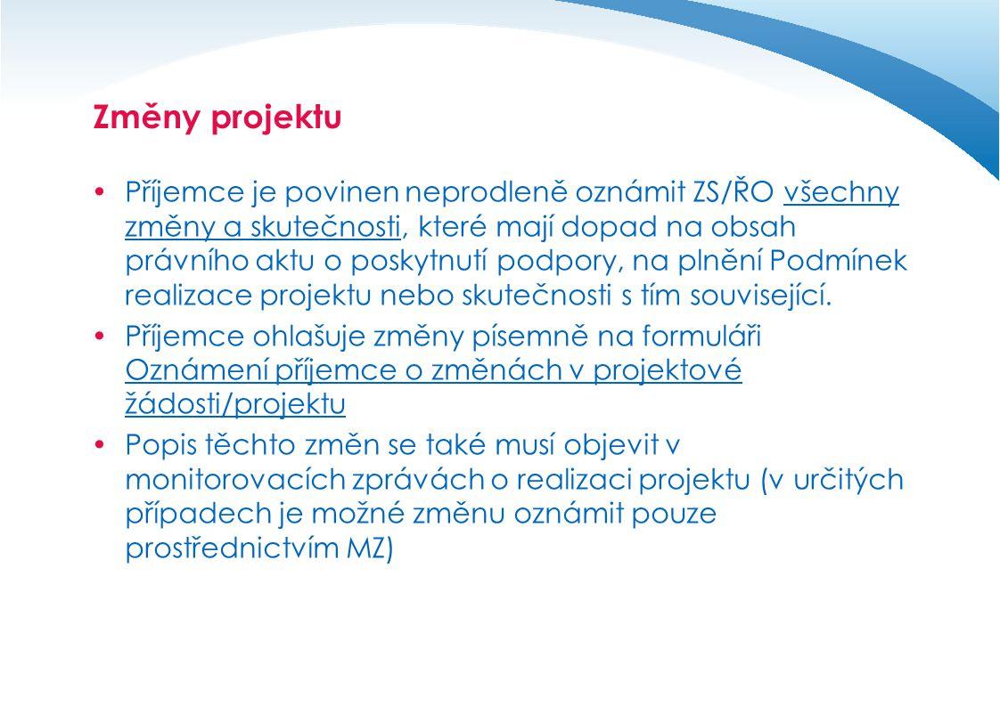 Změny projektu  Příjemce je povinen neprodleně oznámit ZS/ŘO všechny změny a skutečnosti, které mají dopad na obsah právního aktu o poskytnutí podpor