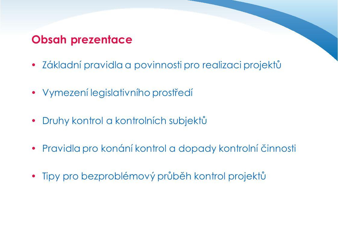 Obsah prezentace  Základní pravidla a povinnosti pro realizaci projektů  Vymezení legislativního prostředí  Druhy kontrol a kontrolních subjektů 