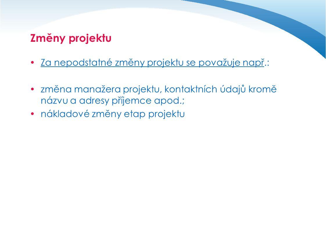 Změny projektu  Za nepodstatné změny projektu se považuje např.:  změna manažera projektu, kontaktních údajů kromě názvu a adresy příjemce apod.; 