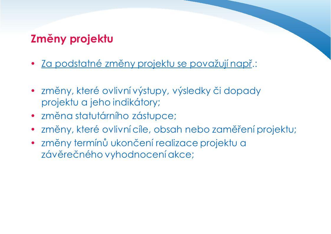 Změny projektu  Za podstatné změny projektu se považují např.:  změny, které ovlivní výstupy, výsledky či dopady projektu a jeho indikátory;  změna
