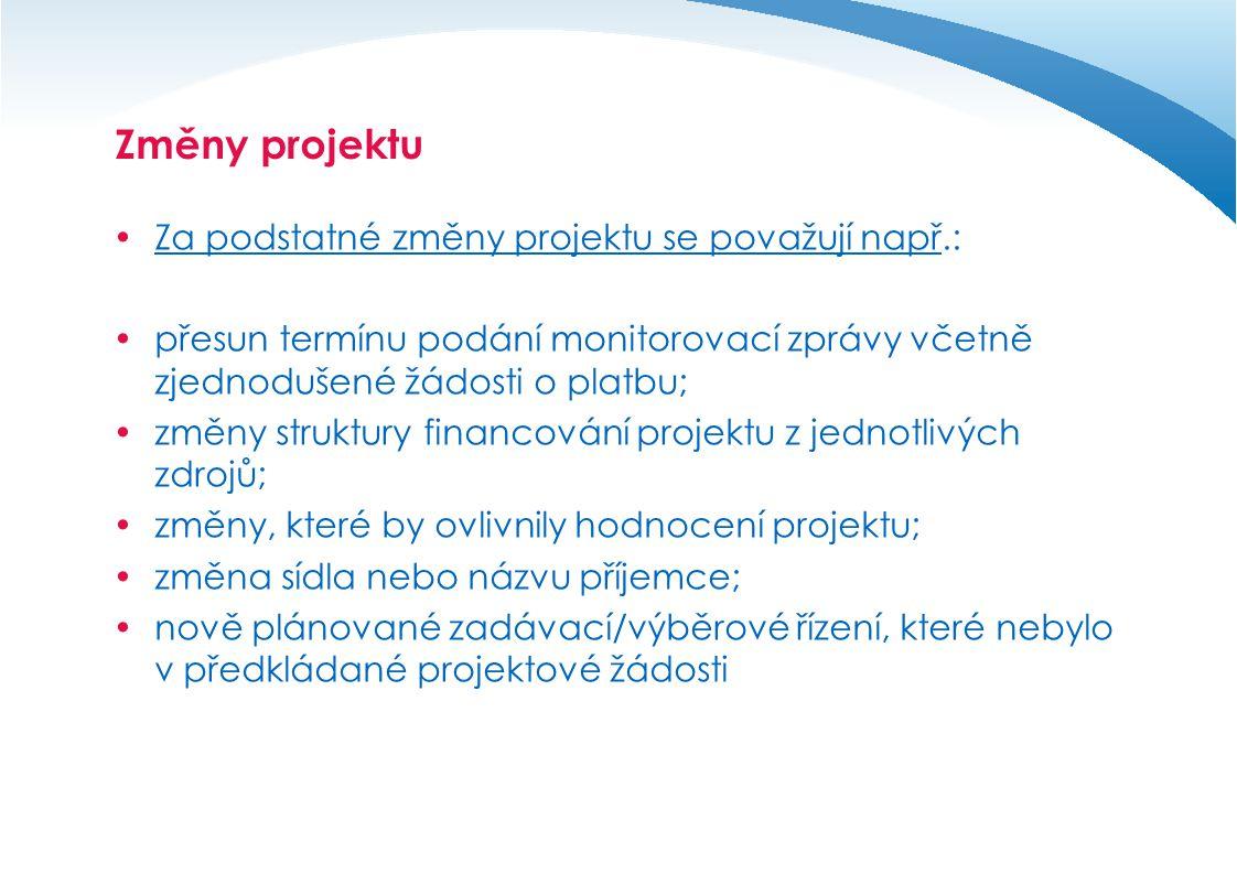 Změny projektu  Za podstatné změny projektu se považují např.:  přesun termínu podání monitorovací zprávy včetně zjednodušené žádosti o platbu;  zm