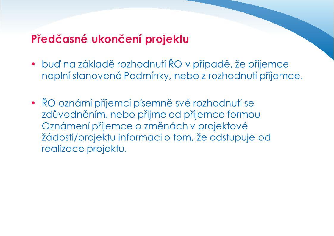 Předčasné ukončení projektu  buď na základě rozhodnutí ŘO v případě, že příjemce neplní stanovené Podmínky, nebo z rozhodnutí příjemce.  ŘO oznámí p