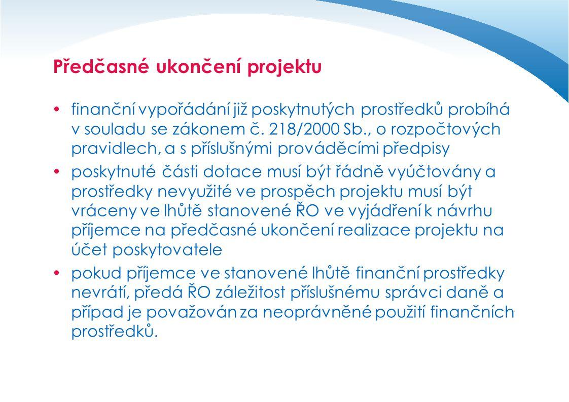 Předčasné ukončení projektu  finanční vypořádání již poskytnutých prostředků probíhá v souladu se zákonem č. 218/2000 Sb., o rozpočtových pravidlech,