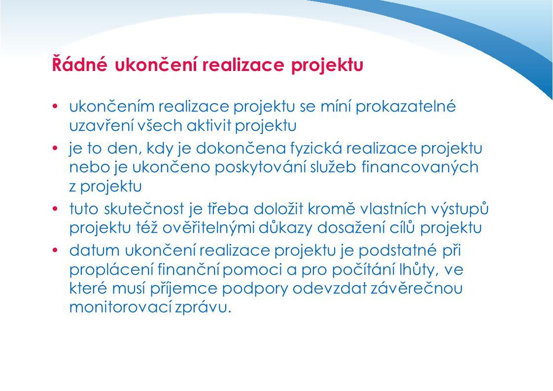 Řádné ukončení realizace projektu  ukončením realizace projektu se míní prokazatelné uzavření všech aktivit projektu  je to den, kdy je dokončena fy
