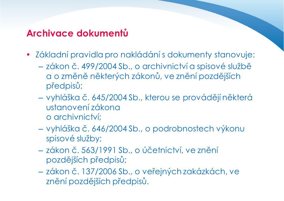 Archivace dokumentů  Základní pravidla pro nakládání s dokumenty stanovuje: – zákon č. 499/2004 Sb., o archivnictví a spisové službě a o změně někter