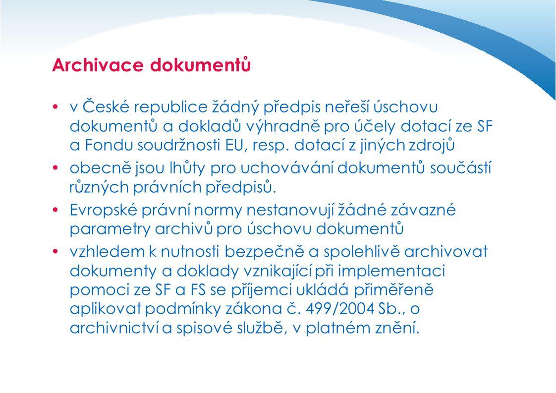 Archivace dokumentů  v České republice žádný předpis neřeší úschovu dokumentů a dokladů výhradně pro účely dotací ze SF a Fondu soudržnosti EU, resp.
