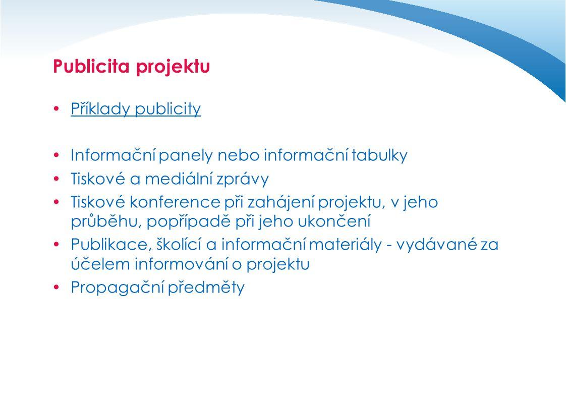 Publicita projektu  Příklady publicity  Informační panely nebo informační tabulky  Tiskové a mediální zprávy  Tiskové konference při zahájení proj
