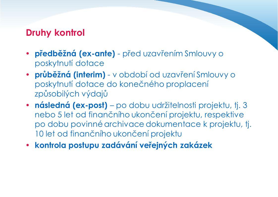 Druhy kontrol  předběžná (ex-ante) - před uzavřením Smlouvy o poskytnutí dotace  průběžná (interim) - v období od uzavření Smlouvy o poskytnutí dota