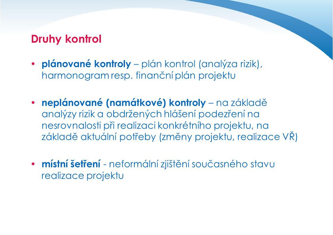 Druhy kontrol  plánované kontroly – plán kontrol (analýza rizik), harmonogram resp. finanční plán projektu  neplánované (namátkové) kontroly – na zá
