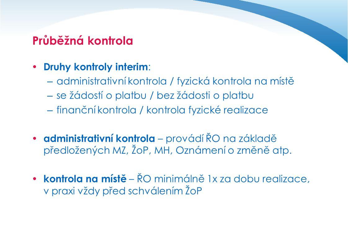 Průběžná kontrola  Druhy kontroly interim : – administrativní kontrola / fyzická kontrola na místě – se žádostí o platbu / bez žádosti o platbu – fin