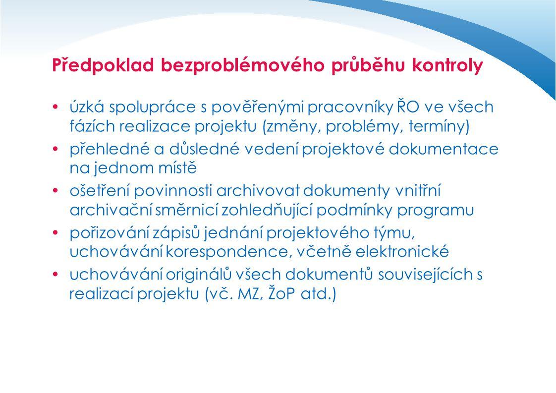 Předpoklad bezproblémového průběhu kontroly  úzká spolupráce s pověřenými pracovníky ŘO ve všech fázích realizace projektu (změny, problémy, termíny)