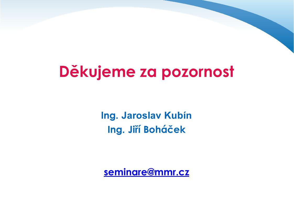 Děkujeme za pozornost Ing. Jaroslav Kubín Ing. Jiří Boháček seminare@mmr.cz