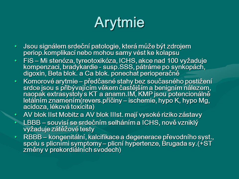 Arytmie Jsou signálem srdeční patologie, která může být zdrojem periop.komplikací nebo mohou samy vést ke kolapsuJsou signálem srdeční patologie, kter